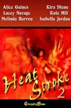 Heat Strokes Vol 2 (Box Set) ebook by Kate Hill, Isabella Jordan, Lacey Savage