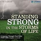Standing Strong in the Storms of Life - A Journey through First Peter, Part 1 audiobook by