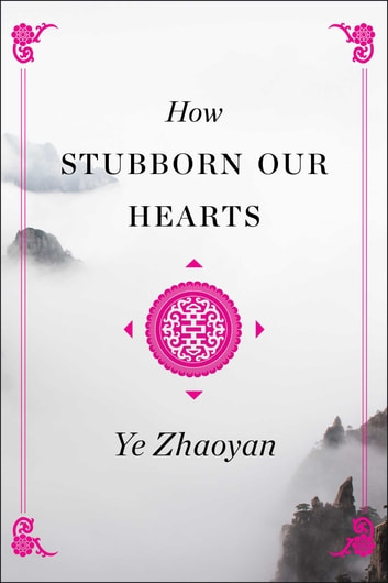 How Stubborn Our Hearts ebook by Ye Zhaoyan