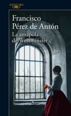 La amapola de Westminster eBook by Francisco Pérez de Antón