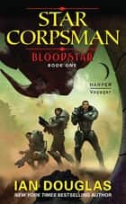 Bloodstar - Star Corpsman: Book One ebook by Ian Douglas