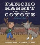 Pancho Rabbit and the Coyote - A Migrant's Tale ebook by Duncan Tonatiuh