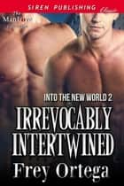 Irrevocably Intertwined ebook by Frey Ortega