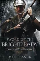Sword of the Bright Lady ebook by M.C. Planck