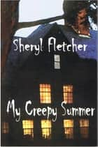 My Creepy Summer ebook by Sheryl Fletcher