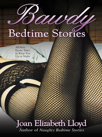 Bawdy Bedtime Stories ebook by Joan Elizabeth Lloyd