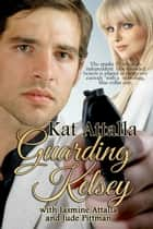 Guarding Kelsey ebook by Kat Attalla
