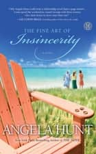 The Fine Art of Insincerity ebook by Angela Hunt