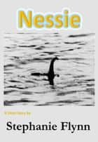 Nessie ebook by Stephanie Flynn