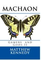 Gamers and Gods II: MACHAON ebook by Matthew Kennedy