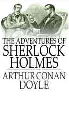 The adventures of Sherlock Holmes (Complete and annotated) ebook by Arthur Conan Doyle