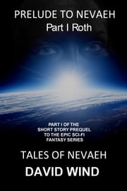 Prelude To Nevaeh - Tales Of Nevaeh ebook by David Wind