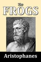The Frogs by Aristophanes ebook by Aristophanes