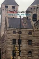 ILLEGALLY INCARCERATED ebook by Pearlina S. Story