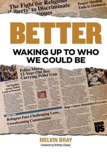 Better - Waking Up to Who We Could Be ebook by Melvin Bray