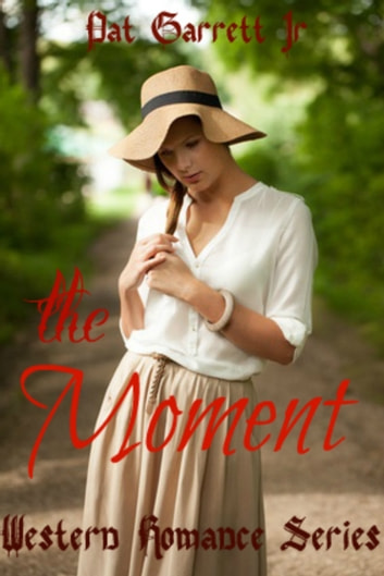 The Moment: Western Romance Series ebook by Pat Garrett Jr