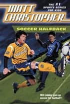 Soccer Halfback ebook by Matt Christopher