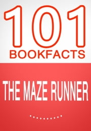 The Maze Runner - 101 Amazing Facts You Didn't Know - 101BookFacts.com ebook by G Whiz
