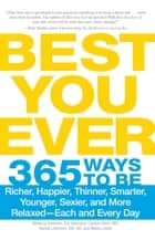 Best You Ever - 365 Ways to be Richer, Happier, Thinner, Smarter, Younger, Sexier, and More Relaxed - Each and Every Day ebook by Rebecca Swanner, Eve Adamson, Carolyn Dean,...