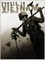 Ghosts in Vietnam ebook by James Carter