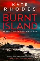 Burnt Island - A Locked-Island Mystery: 3 ebook by Kate Rhodes