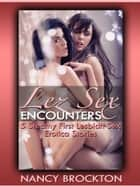 Lez Sex Encounters (Five Steamy First Lesbian Sex Erotica Stories) ebook by Nancy Brockton