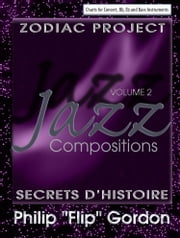 "Philip ""Flip"" Gordon: Jazz Compositions Volume 2: Zodiac Project: Secrets D'Histoire ebook by Dr. Philip Gordon, PhD"