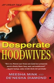 Desperate Hoodwives - An Urban Tale ebook by Meesha Mink, De'nesha Diamond