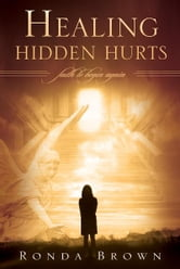 Healing Hidden Hurts: Faith to Begin Again ebook by Ronda Brown