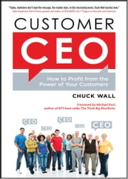 Customer CEO - How to Profit from the Power of Your Customers ebook by Chuck Wall