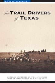 The Trail Drivers of Texas - Interesting Sketches of Early Cowboys... ebook by J. Marvin Hunter,J. Marvin Hunter