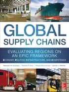 Global Supply Chains: Evaluating Regions on an EPIC Framework – Economy, Politics, Infrastructure, and Competence - Evaluating Regions on an EPIC Framework – Economy, Politics, Infrastructure, and Competence ebook by Philippe-Pierre Dornier, Kenneth Petersen, Mandyam Srinivasan,...