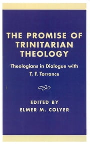 The Promise of Trinitarian Theology - Theologians in Dialogue with T. F. Torrance ebook by Elmer M. Colyer