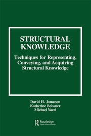 Structural Knowledge - Techniques for Representing, Conveying, and Acquiring Structural Knowledge ebook by David H. Jonassen,Katherine Beissner,Michael Yacci,Katherine Beissner,Michael Yacci,Michael Yacci