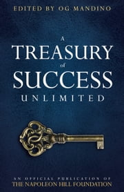 A Treasury of Success Unlimited - An Official Publication of The Napoleon Hill Foundation ebook by Napoleon Hill Foundation,Og Mandino,W. Clement Stone