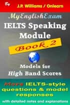 IELTS Speaking Module Book 2: Model Responses for High Band Scores ebook by J.P. Williams