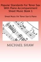 Popular Standards For Tenor Sax With Piano Accompaniment Sheet Music Book 1 ebook by Michael Shaw