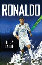Ronaldo – 2018 Updated Edition - The Obsession For Perfection ebook by Luca Caioli