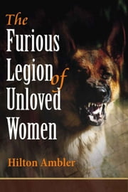 The Furious Legion of Unloved Women ebook by Hilton Ambler