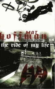 The Ride of My Life ebook by Mat Hoffman