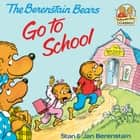 The Berenstain Bears Go To School: Read & Listen Edition ebook by Stan Berenstain, Jan Berenstain