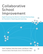 Collaborative School Improvement - Eight Practices for District-School Partnerships to Transform Teaching and Learning ebook by Trent E. Kaufman,Emily Dolci Grimm,Allison E. Miller,Kathryn Parker Boudett