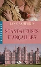Scandaleuses Fiançailles ebook by Jean-Yves Cotté, Jane Ashford