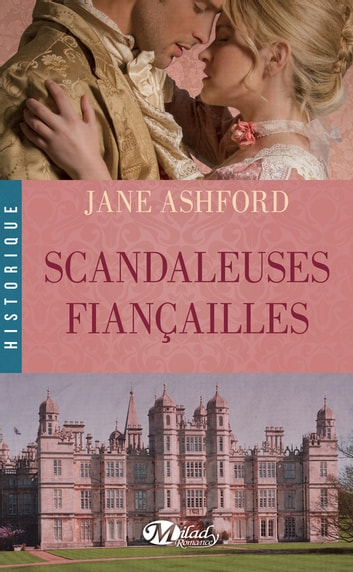 Scandaleuses Fiançailles ebook by Jane Ashford