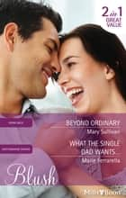 Beyond Ordinary/What The Single Dad Wants... ebook by Mary Sullivan, Marie Ferrarella