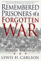 Remembered Prisoners of a Forgotten War ebook by Lewis H. Carlson