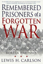 Remembered Prisoners of a Forgotten War - An Oral History of Korean War POWs ebook by Lewis H. Carlson