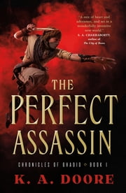The Perfect Assassin - Book 1 in the Chronicles of Ghadid ebook by K. A. Doore