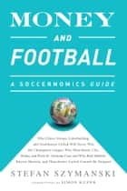 Money and Football: A Soccernomics Guide (INTL ed) - Why Chievo Verona, Unterhaching, and Scunthorpe United Will Never Win the Champions League, Why Manchester City, Roma, and Paris St. Germain Can, and Why Real Madrid, Bayern Munich, and Manchester United Cannot Be Stopped ebook by Stefan Szymanski