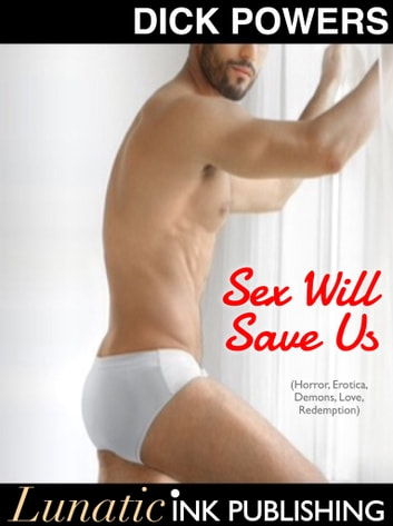 Sex Will Save Us (Horror Erotica, Demons, Love, Redemption) ebook by Dick Powers